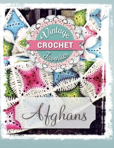 Afghans: Vintage Afghans To Crochet (Vintage Crochet Favorites) (Volume 1) - Crochet Afghan
