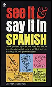 Amazon Com See It And Say It In Spanish A Beginner S Guide To Learning Spanish The Word And Picture Way 9780451168375 Madrigal Margarita Books