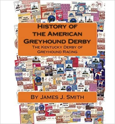 [ History of the American Greyhound Derby: The Kentucky Derby of Greyhound Racing Smith, James J. ( Author ) ] { } 2012