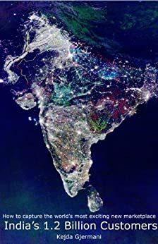 India's 1.2 Billion Customers -- How to capture the world's most exciting new marketplace by [Gjermani, Kejda]