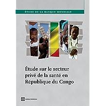 Étude sur le secteur privà de la santà en RÃpublique du Congo (World Bank Studies)