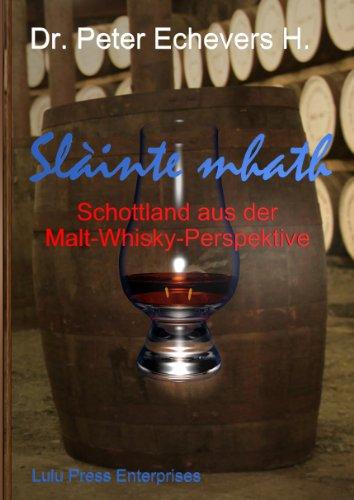 Slàinte mhath: Schottland aus der Malt-Whisky-Perspektive (German Edition)