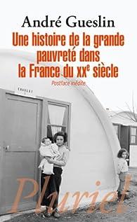 Une histoire de la grande pauvreté dans la France du XXe siècle par André Gueslin