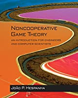 Noncooperative Game Theory: An Introduction for Engineers and Computer Scientists Front Cover