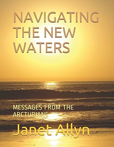 NAVIGATING THE NEW WATERS: MESSAGES FROM THE ARCTURIANS