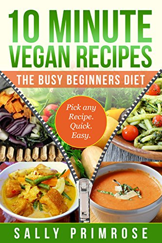 10 MINUTE VEGAN RECIPES: The Busy Beginners' Diet ( Healthy Weight Loss) (10 Minute Chef Series)