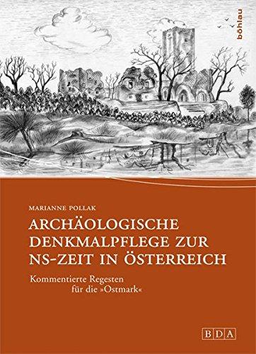 Archäologische Denkmalpflege zur NS-Zeit in Österreich: Kommentierte Regesten für die