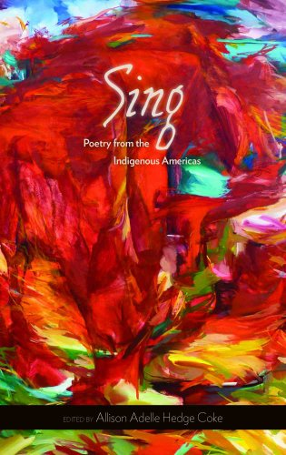 Sing  Poetry From The Indigenous Americas  Sun Tracks