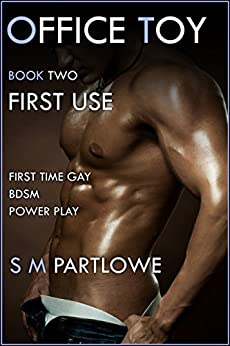 Office Toy - First Use : First Time Gay BDSM Power Play (Series Book Two) by [Partlowe, S M]