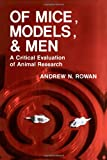 Of Mice, Models, and Men : A Critical Evaluation of Animal Research, Rowan, Andrew N., 0873957776