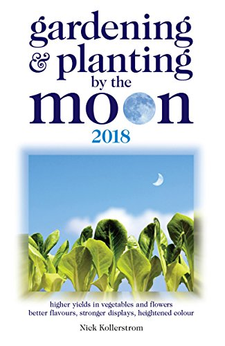 Gardening and Planting by the Moon 2018 by [Nick Kollerstrom]