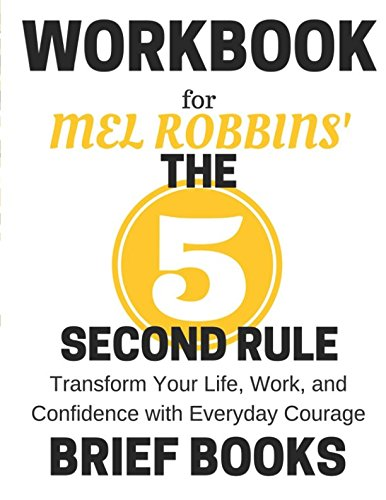 Workbook for Mel Robbins' The 5 Second Rule: Transform Your Life, Work, and Confidence with Everyday Courage