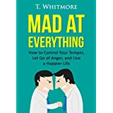 Relationship Improvement: Mad at Everything (How to Control Your Temper, Let Go of Anger, and Live a Happier Life)