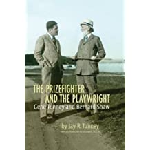 The Prizefighter and the Playwright: Gene Tunney and George Bernard Shaw by Jay Tunney (2010-04-01)