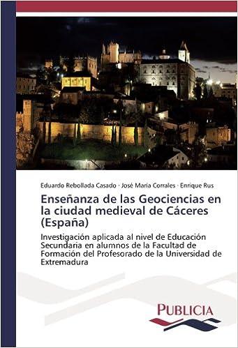 Enseñanza de las Geociencias en la ciudad medieval de Cáceres España : Investigación aplicada al nivel de Educación Secundaria en alumnos de la ... ... la Universidad de Extremadura - 9783841683007: Amazon.es:
