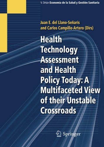 Health Technology Assessment and Health Policy Today: A Multifaceted View of their Unstable Crossroads (Health Technology Assessment)