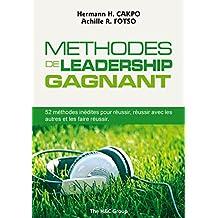 Méthodes de leadership gagnant: 52 méthodes inédites pour réussir, réussir avec les autres et les faire réussir (French Edition)