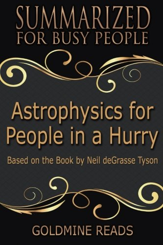 Summary  Astrophysics For People In A Hurry   Summarized For Busy People  Based On The Book By Neil Degrasse Tyson