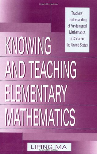Understanding China - Knowing and Teaching Elementary Mathematics: Teachers' Understanding of Fundamental Mathematics in China and the United States (Studies in Mathematical Thinking and Learning Series)