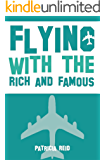 Flying with the Rich and Famous: True Stories from the Flight Attendant who flew with them (English Edition)