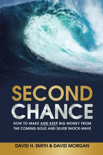 Second Chance: How to Make and Keep Big Money from the Coming Gold and Silver Shock-Wave