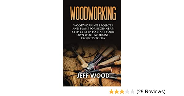 Woodworking Woodworking Projects And Plans For Beginners Step By