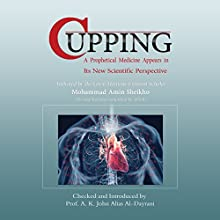 Cupping: A Prophetical Medicine Appears in Its New Scientific Perspective Audiobook by Mohammad Amin Sheikho, Dr. A. Fadel Narrated by Ronald Joy