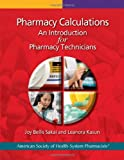 Pharmacy Calculations: An Introduction for Pharmacy Technicians, Dr. Joy Bellis Sakai Pharm.D, Leanora Kasun, 1585282618