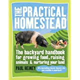 The Practical Homestead:  The Backyard Handbook for Growing Food, Raising Animals, and Nurturing Your Land