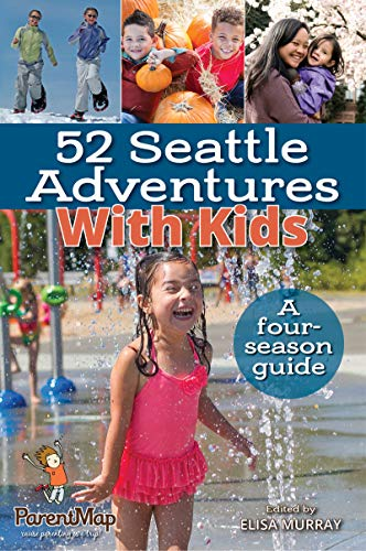 52 Seattle Adventures With Kids: A four-season guide
