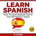 Learn Spanish: How to Learn Spanish Fast in Just 168 Hours (7 Days): The Blokehead Success Series Audiobook by  The Blokehead Narrated by Derek Phillips