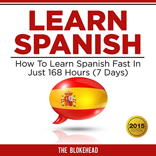 Learn Spanish: How to Learn Spanish Fast in Just 168 Hours (7 Days): The Blokehead Success Series