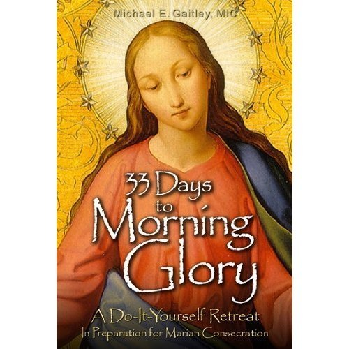 33 Days to Morning Glory, dvd, Retreat Talks by Fr. Michael Gaitley, 6-week guided retreat Marian consecration (recommended for the Small-Group Program) (Dvd Glory Morning)