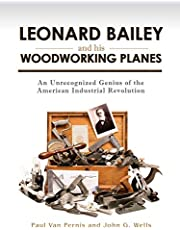 Leonard Bailey and his Woodworking Planes: An Unrecognized Genius of the American Industrial Revolution