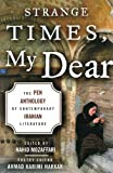 img - for Strange Times, My Dear: The PEN Anthology of Contemporary Iranian Literature book / textbook / text book