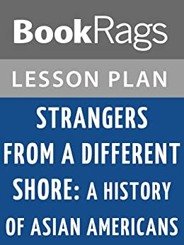 growing knowledge in ronald takakis strangers from a different shore Ronald takaki's strangers from a different shore is a broad, comprehensive overview of asians' experiences in america the book addresses not.