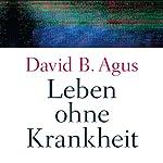 Leben ohne Krankheit | David B. Agus