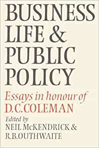 com business life and public policy essays in honour of com business life and public policy essays in honour of d c coleman 9780521524216 neil mckendrick r b outhwaite books