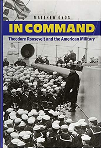 In Command Theodore Roosevelt and the American Military
