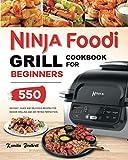 Ninja Foodi Grill Cookbook: 550 Easy & Delicious