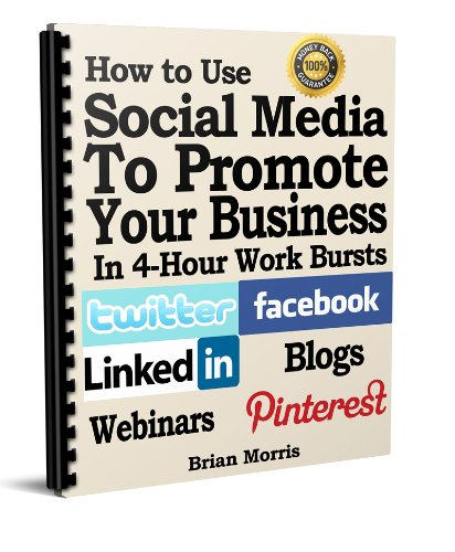 How to use Social Media to Promote Your Business in 4 Hour Work Bursts