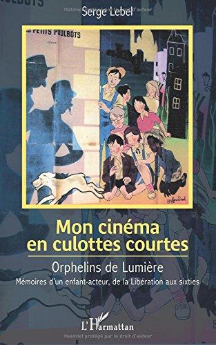 Download Mon cinéma en culottes courtes: Orphelins de Lumière - Mémoires d'un enfant-acteur, de la Libération aux sixties (French Edition) ebook