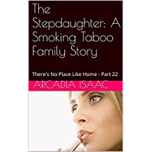 The Stepdaughter: A Smoking Taboo Family Story: There's No Place Like Home - Part 22