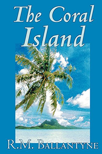 The Coral Island by R.M. Ballantyne, Fiction, Literary, Action & Adventure