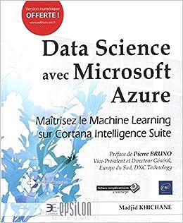 Data Science avec Microsoft Azure : Maîtrisez le Machine Learning sur Cortana Intelligence Suite: 9782409012785: Amazon.com: Books