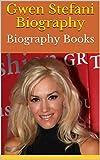 Gwen Stefani Biography: Biography Books