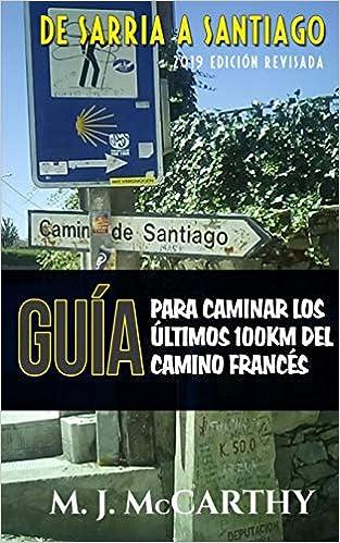 De Sarria a Santiago: Una Guía para Caminar los Últimos 100km del Camino Francés (MM3 Camino Guides) (Volume 3) (Spanish Edition) (Spanish) Paperback – July ...