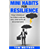 Mini Habits for Resilience: 10 ways to eliminate your fear of failure to create more money, a better love life, and more personal success (2-Hour Upgrade Series)