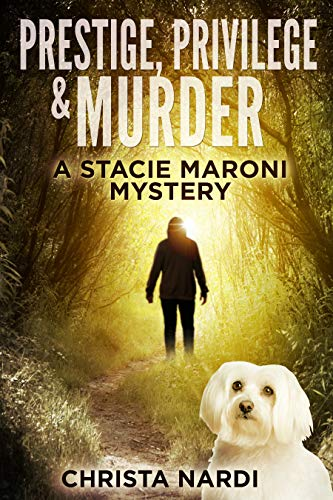Book: Prestige, Privilege and Murder (A Stacie Maroni Mystery Book 1) by Christa Nardi