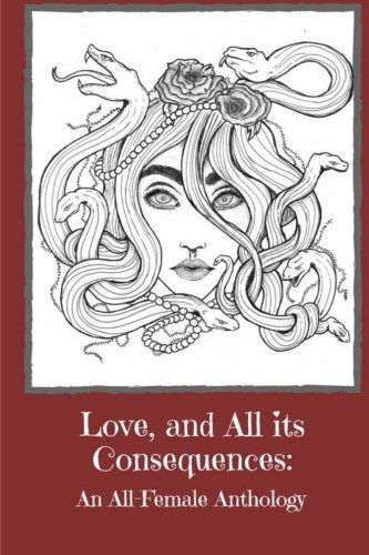Love, and All its Consequence: An All-Female Anthology